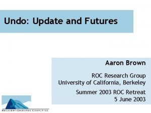 Undo Update and Futures Aaron Brown ROC Research