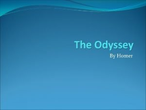 The Odyssey By Homer Background The Odyssey is