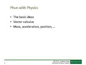 Phun with Physics The basic ideas Vector calculus
