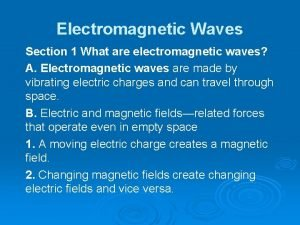 Electromagnetic Waves Section 1 What are electromagnetic waves