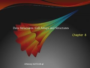 Data Structures Cell Arrays and Structures Chapter 8
