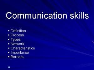 Communication skills Definition Process Types Network Characteristics Importance