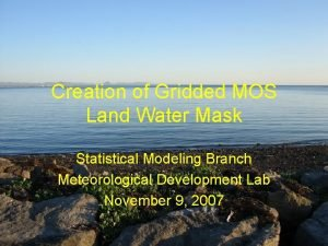 Creation of Gridded MOS Land Water Mask Statistical