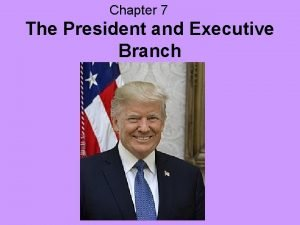 Chapter 7 The President and Executive Branch Foreign