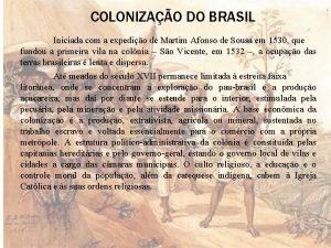 COLONIZAO DO BRASIL Iniciada com a expedio de