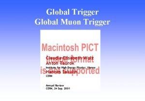 Global Trigger Global Muon Trigger ClaudiaElisabeth Wulz Anton
