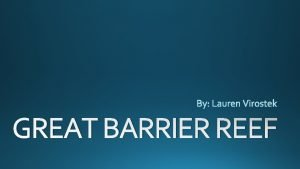 GREAT BARRIER REEF Coral reefs are built by