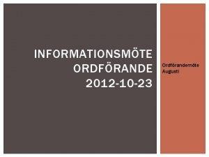 INFORMATIONSMTE ORDFRANDE 2012 10 23 Ordfrandemte Augusti AGENDA