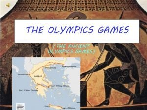 THE OLYMPICS GAMES THE ANCIENT OLYMPICS GAMES The