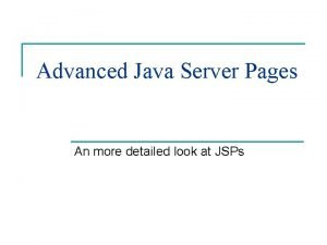 Advanced Java Server Pages An more detailed look