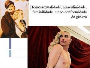Homossexualidade masculinidade feminilidade e noconformidade de gnero Contedo
