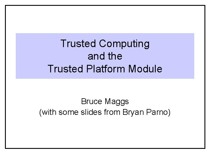 Trusted Computing and the Trusted Platform Module Bruce