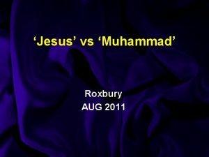 Jesus vs Muhammad Roxbury AUG 2011 PARADIGMS JESUS
