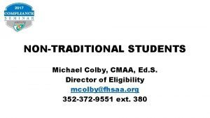 NONTRADITIONAL STUDENTS Michael Colby CMAA Ed S Director