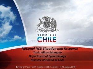 National NCD Situation and Response Tania Alfaro Morgado