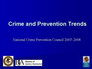 Crime and Prevention Trends National Crime Prevention Council