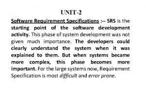 UNIT2 Software Requirement Specifications SRS is the starting
