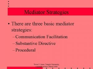 Mediator Strategies There are three basic mediator strategies