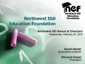 Northwest ISD Education Foundation Northwest ISD Board of