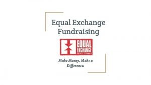 Equal Exchange Fundraising Make Money Make a Difference