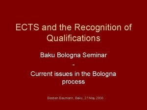 ECTS and the Recognition of Qualifications Baku Bologna