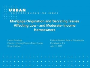 Mortgage Origination and Servicing Issues Affecting Low and