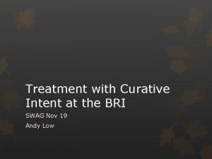 Treatment with Curative Intent at the BRI SWAG