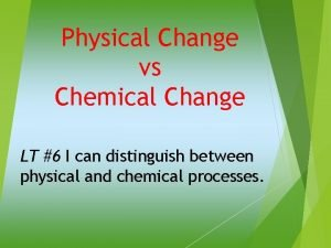 Physical Change vs Chemical Change LT 6 I
