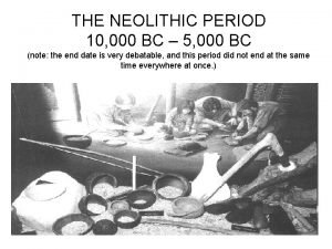 THE NEOLITHIC PERIOD 10 000 BC 5 000