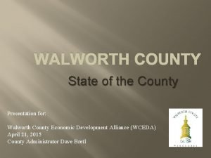 WALWORTH COUNTY State of the County Presentation for