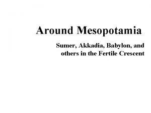 Around Mesopotamia Sumer Akkadia Babylon and others in