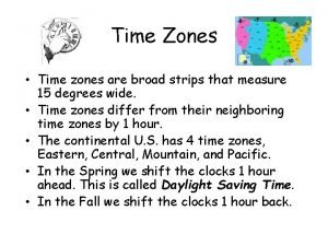 Time Zones Time zones are broad strips that