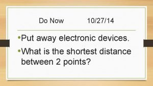 Do Now 102714 Put away electronic devices What