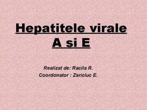 Hepatitele virale A si E Realizat de Racila