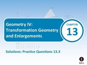 Geometry IV Transformation Geometry and Enlargements Solutions Practice
