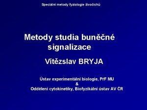 Speciln metody fyziologie ivoich Metody studia bunn signalizace