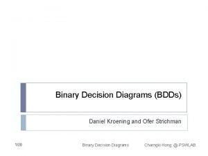 Binary Decision Diagrams BDDs Daniel Kroening and Ofer