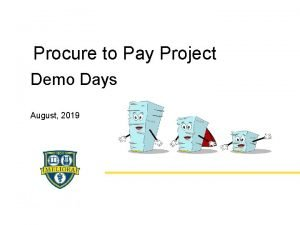 Procure to Pay Project Demo Days August 2019