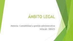 MBITO LEGAL Materia Contabilidad y gestin administrativa Infocab
