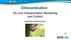 Chloramination OnLine Chloramination Monitoring and Control Scott Kahle