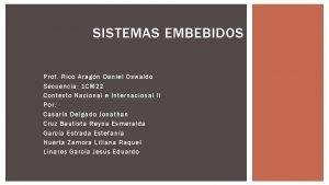 SISTEMAS EMBEBIDOS Prof Rico Aragn Daniel Oswaldo Secuencia