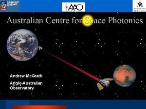 Australian Centre for Space Photonics Andrew Mc Grath