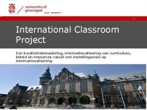 1 International Classroom Project Een kwaliteitsbenadering internationalisering van