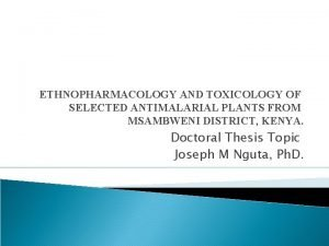 ETHNOPHARMACOLOGY AND TOXICOLOGY OF SELECTED ANTIMALARIAL PLANTS FROM