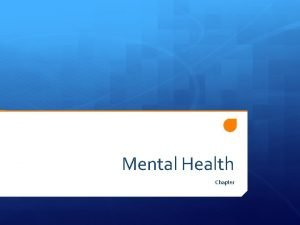 Mental Health Chapter Learning Outcomes Define mental health