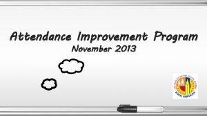Attendance Improvement Program November 2013 Purpose and Program
