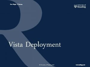 Huw Wright IT Services Vista Deployment University of