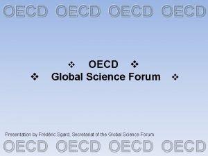 OECD OECD Global Science Forum Presentation by Frdric