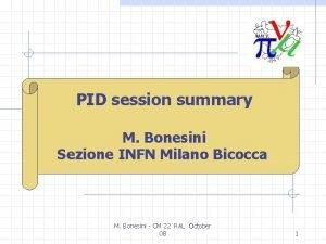 PID session summary M Bonesini Sezione INFN Milano