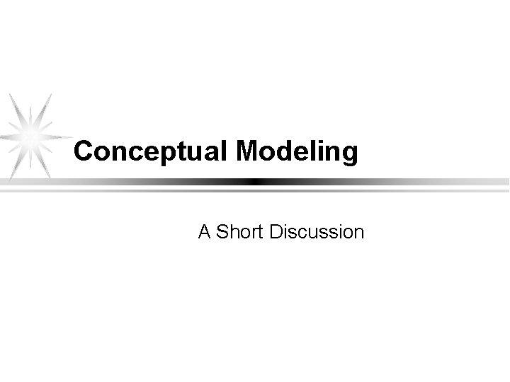 Conceptual Modeling A Short Discussion Outline l Conceptual